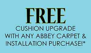 Free cushion upgrade with any abbey carpet & installation